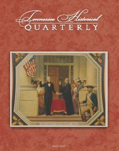 Tennessee Historical Quarterly Fall 2017 cover, Tennessee history, Civil War Tennessee, and Tennessee politics, culture and music.