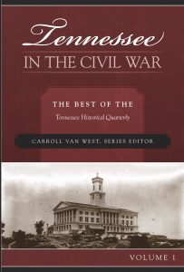 Civil War Tennessee, cover of the book Tennessee in the Civil War, the best of the Tennessee Historical Quarterly, Carroll Van West, Series Editor, Volume 1